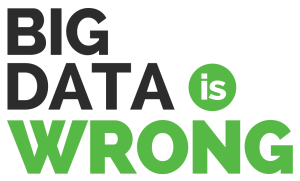 Big Data Is Wrong